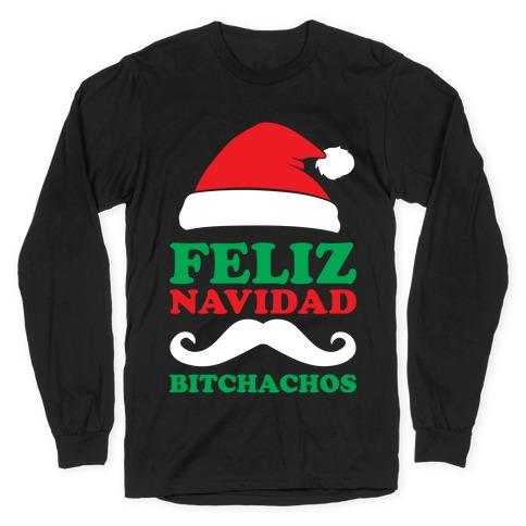 Feliz Navidad, Bitchachos Long Sleeve T-Shirt