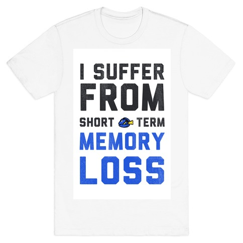 I Suffer from Short Term Memory Loss Mens T-Shirt