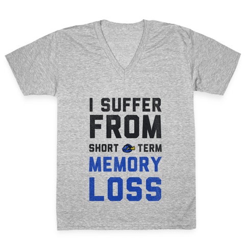 I Suffer from Short Term Memory Loss V-Neck Tee Shirt