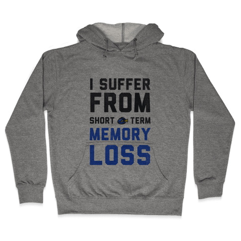 I Suffer from Short Term Memory Loss Hooded Sweatshirt