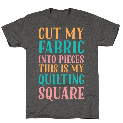 Cut My Fabric Into Pieces This Is My Quilting Square T-Shirt