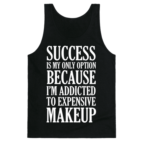 Success Is My Only Option Because I'm Addicted To Expensive Makeup Tank Top