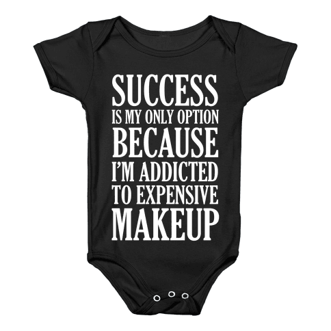 Success Is My Only Option Because I'm Addicted To Expensive Makeup Baby Onesy
