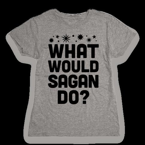 What Would Sagan Do? Womens T-Shirt