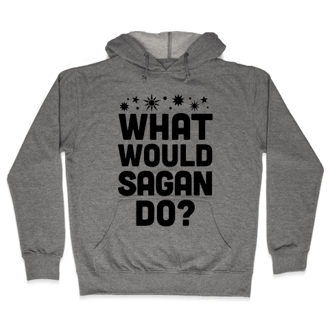 What Would Sagan Do? Hooded Sweatshirt