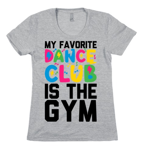 My Favorite Dance Club Is The Gym Womens T-Shirt