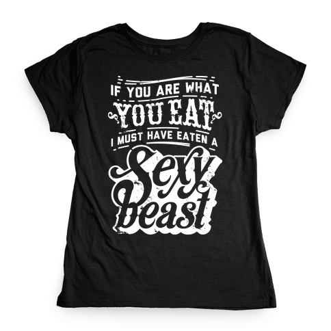 If You are What You Eat Womens T-Shirt