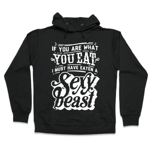If You are What You Eat Hooded Sweatshirt