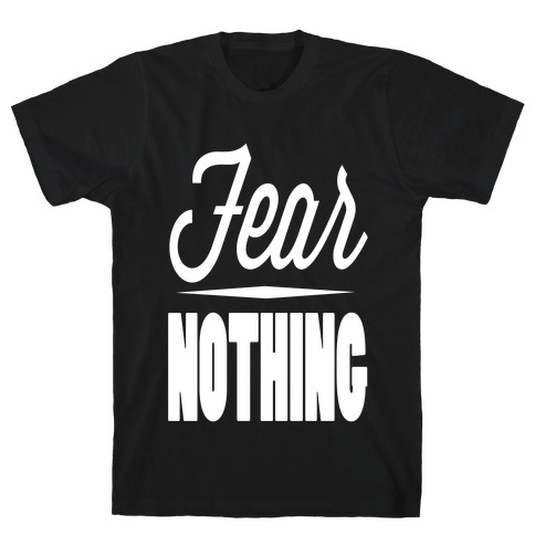 Fear nothing Mens T-Shirt