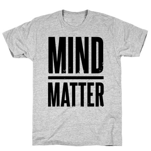 Mind Over Matter Mens T-Shirt