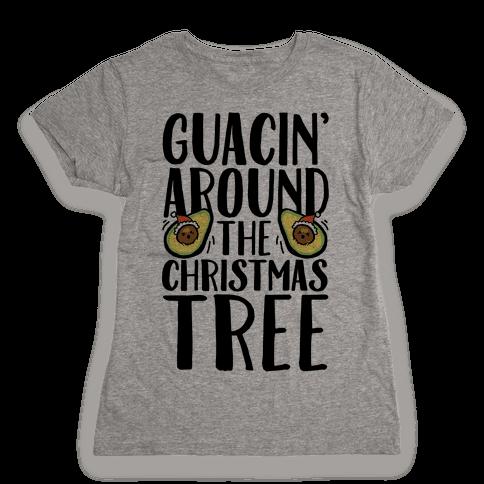 Guacin' Around The Christmas Tree Womens T-Shirt