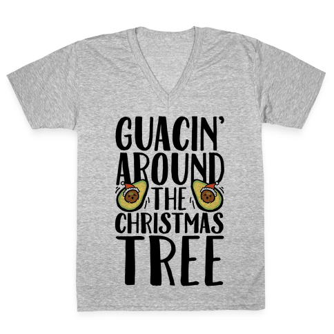 Guacin' Around The Christmas Tree V-Neck Tee Shirt