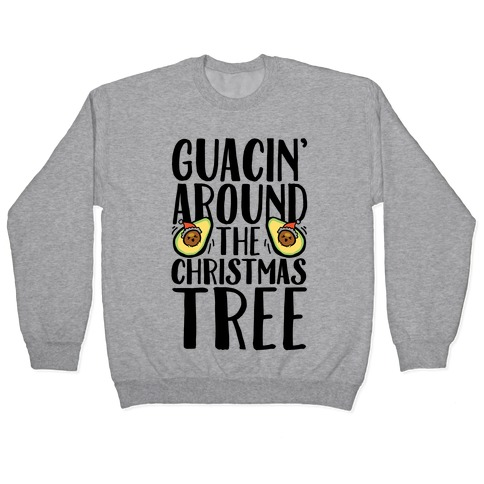 Guacin' Around The Christmas Tree Pullover