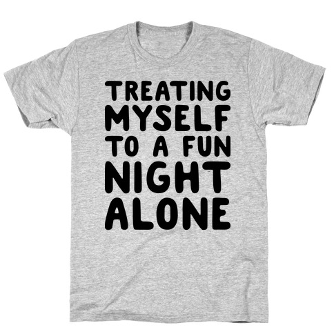 Treating Myself To A Fun Night Alone Mens T-Shirt