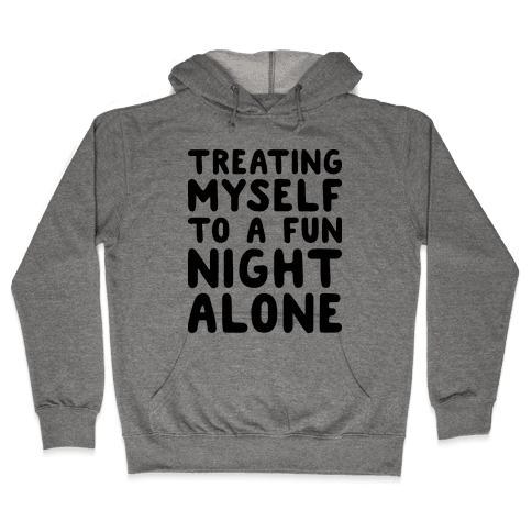 Treating Myself To A Fun Night Alone Hooded Sweatshirt