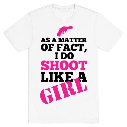 I do Shoot Like a Girl! T-Shirt