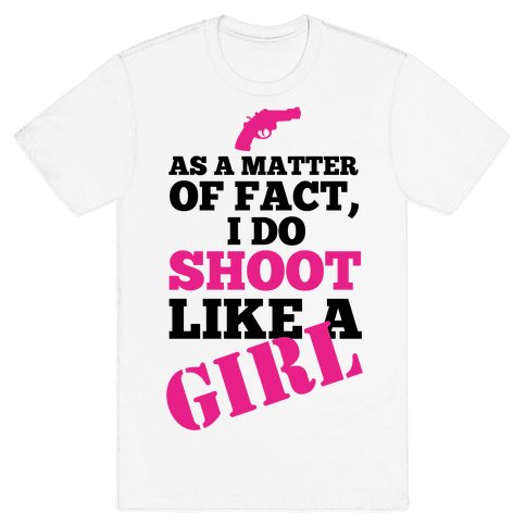 I do Shoot Like a Girl! Mens T-Shirt