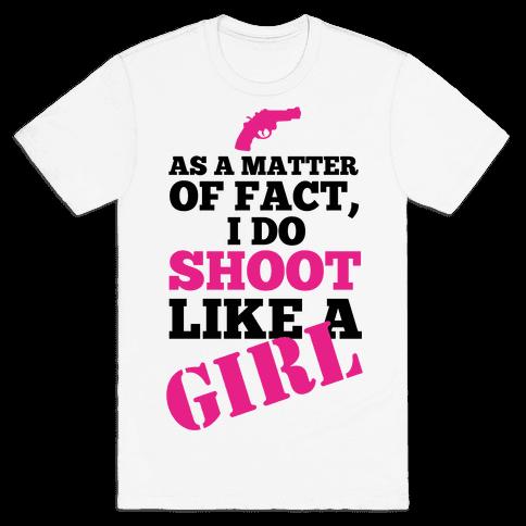 I do Shoot Like a Girl! Mens T-Shirt