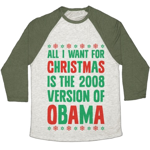 b78f830fda All I Want For Christmas Is The 2008 Version Of Obama Baseball Tee