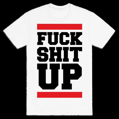 F*** Shit Up Mens T-Shirt