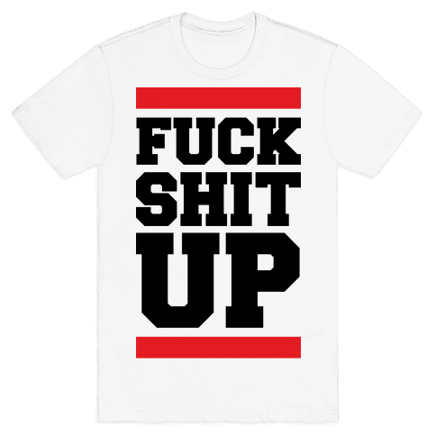 F*** Shit Up Mens T-Shirt