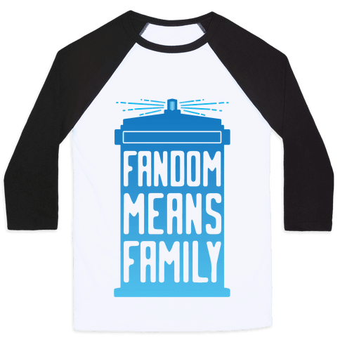 Fandom Means Family (Doctor Who) Baseball Tee