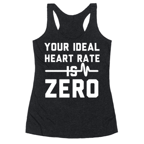 Your Ideal Heart rate Is Zero Racerback Tank Top