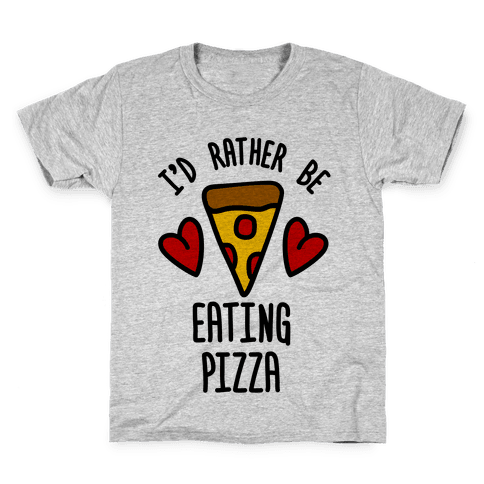 I'd Rather Be Eating Pizza Kids T-Shirt