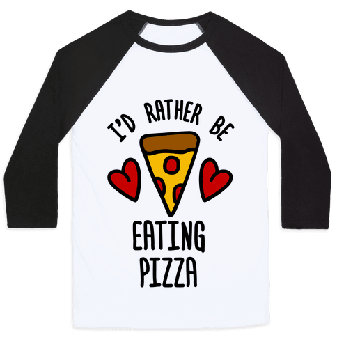 I'd Rather Be Eating Pizza Baseball Tee