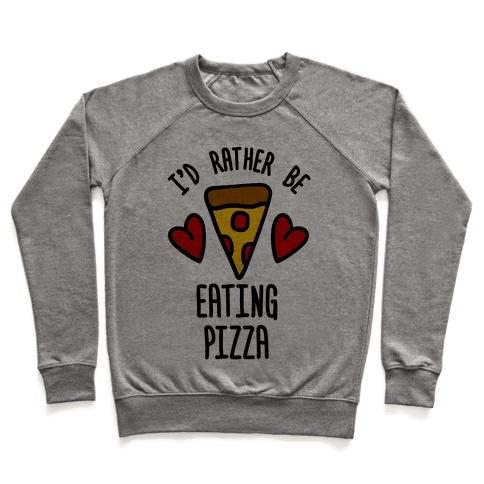 I'd Rather Be Eating Pizza Pullover