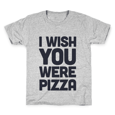 I Wish You Were Pizza Kids T-Shirt