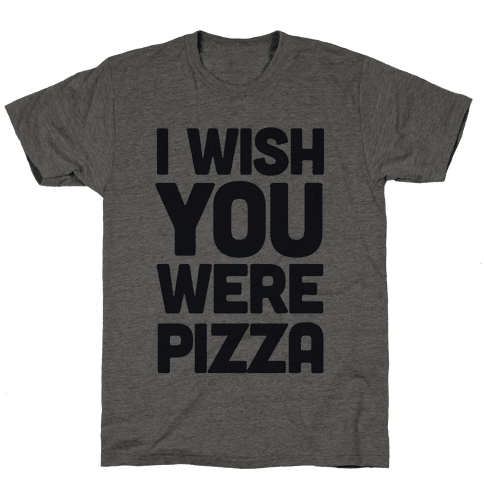 I Wish You Were Pizza
