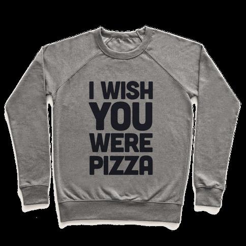 I Wish You Were Pizza Pullover