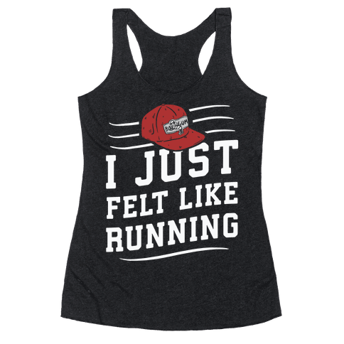 I Just Felt Like Running Racerback Tank Top