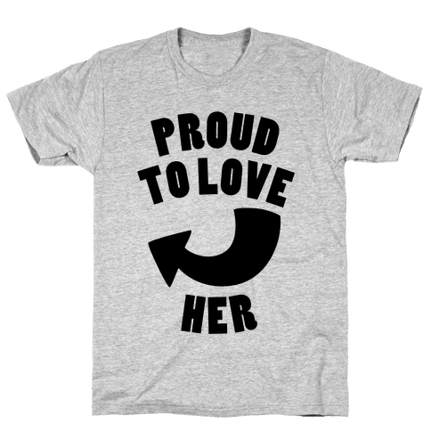 Proud To Love Her (Part 1) Mens T-Shirt