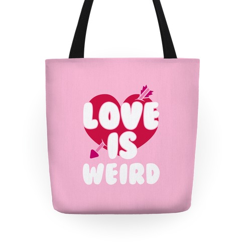 Love Is Weird Tote