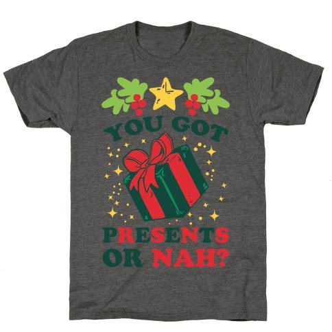 You Got Presents Or Nah? T-Shirt