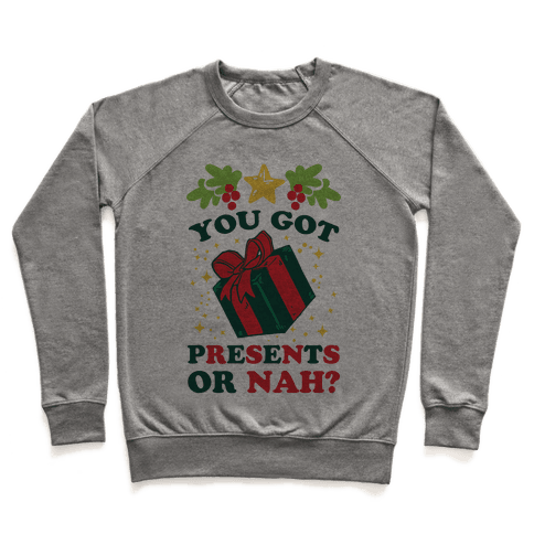 You Got Presents Or Nah? Pullover