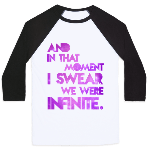 And In That Moment I Sweat We Were Infinite Baseball Tee