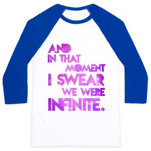 And In That Moment I Sweat We Were Infinite Baseball Tee