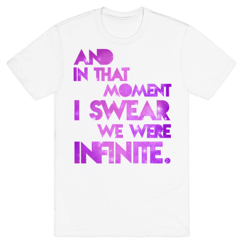 And In That Moment I Sweat We Were Infinite Mens T-Shirt