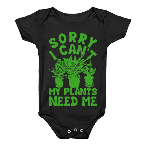 Sorry I Can't My Plants Needs Me Baby Onesy