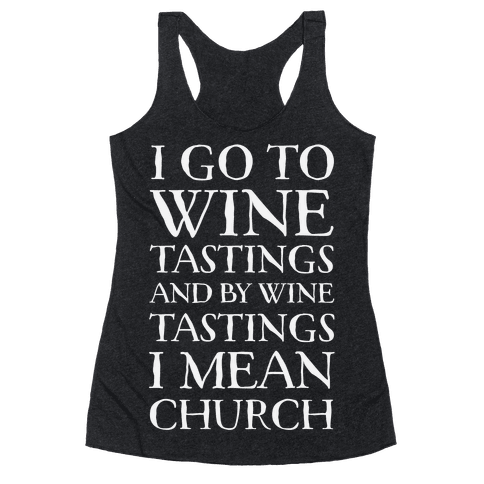 I Go To Wine Tastings, And By Wine Tastings I Mean Church Racerback Tank Top