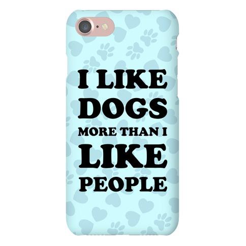 I Like Dogs More Than I Like People Phone Case