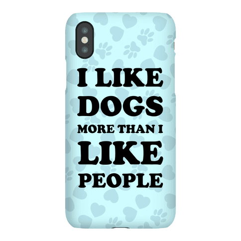 I Like Dogs More Than I Like People Phone Case