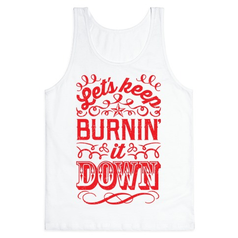 Let's Keep Burnin' It Down Tank Top