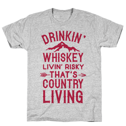 Drinkin' Whiskey Livin' Risky That's Country Living