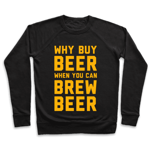 Why Buy Beer When You Can Brew Beer Pullover
