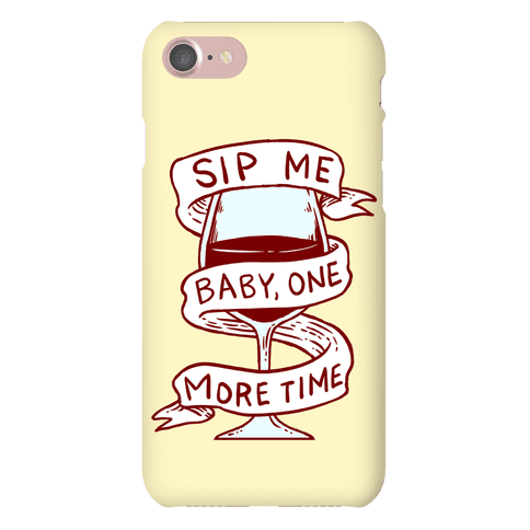 Sip Me Baby One More Time Phone Case