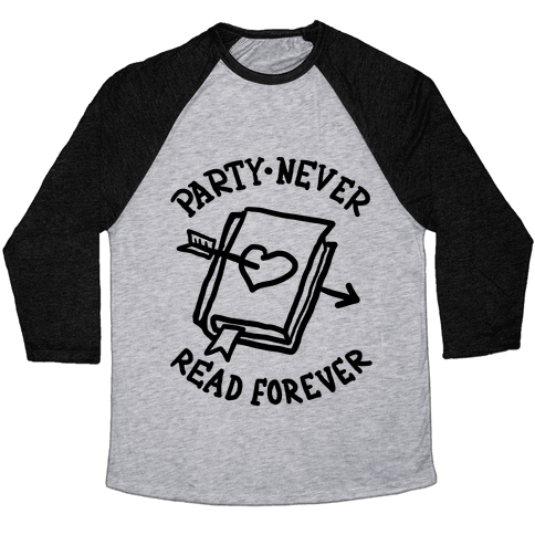 Party Never Read Forever Baseball Tee